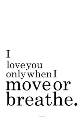 I love you only when