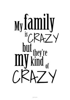 Plakat med teksten my family is crazy